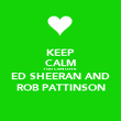 KEEP CALM YOU CAN LOVE ED SHEERAN AND ROB PATTINSON - Personalised Poster large