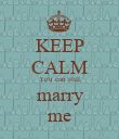 KEEP CALM You can still marry me - Personalised Poster large