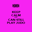 KEEP CALM YOU CAN STILL PLAY JUDO - Personalised Poster large