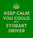 KEEP CALM YOU COULD BE A STOBART DRIVER - Personalised Poster small