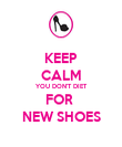KEEP CALM YOU DON'T DIET FOR  NEW SHOES - Personalised Poster large