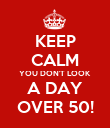 KEEP CALM YOU DON'T LOOK A DAY OVER 50! - Personalised Poster large