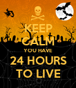 KEEP CALM YOU HAVE 24 HOURS TO LIVE - Personalised Poster large