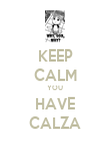 KEEP CALM YOU HAVE CALZA - Personalised Poster large