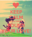 KEEP CALM YOU HAVE FOUND YOUR LOVE! - Personalised Poster large