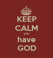 KEEP CALM you have GOD - Personalised Poster large