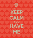 KEEP CALM YOU HAVE ME - Personalised Poster large