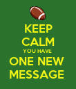 KEEP CALM YOU HAVE  ONE NEW  MESSAGE  - Personalised Poster large