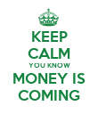 KEEP CALM YOU KNOW MONEY IS COMING - Personalised Poster large