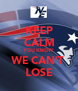 KEEP CALM YOU KNOW WE CAN'T  LOSE - Personalised Poster large