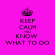 KEEP CALM YOU  KNOW  WHAT TO DO - Personalised Poster large