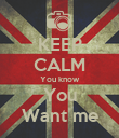 KEEP CALM You know You Want me - Personalised Poster large