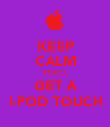 KEEP CALM YOU'LL GET A I-POD TOUCH - Personalised Poster large