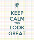 KEEP CALM YOU LOOK GREAT - Personalised Poster large