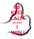 KEEP CALM you lose I  WIN ! - Personalised Poster large