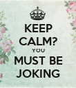 KEEP CALM? YOU MUST BE JOKING - Personalised Poster large