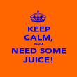 KEEP CALM, YOU NEED SOME JUICE! - Personalised Poster large