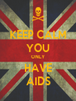 KEEP CALM YOU ONLY HAVE AIDS - Personalised Poster large