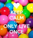 KEEP CALM YOU ONLY LIVE ONCE - Personalised Poster large