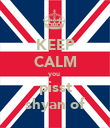 KEEP CALM you  pisst shyan of - Personalised Poster large