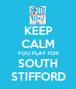 KEEP CALM YOU PLAY FOR SOUTH STIFFORD - Personalised Poster large