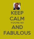 KEEP CALM YOU'RE 60 AND FABULOUS - Personalised Poster large