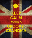 KEEP CALM YOU'RE A GROOVY  GRANDMA - Personalised Poster large