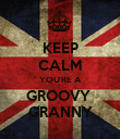 KEEP CALM YOU'RE A GROOVY  GRANNY - Personalised Poster large