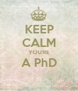 KEEP CALM YOU'RE A PhD  - Personalised Poster large