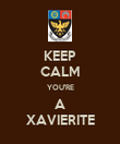 KEEP CALM YOU'RE A XAVIERITE - Personalised Poster large