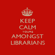 KEEP CALM YOU'RE AMONGST LIBRARIANS - Personalised Poster large