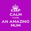 KEEP CALM YOU'RE  AN AMAZING MUM - Personalised Poster large
