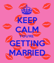 KEEP CALM YOU'RE  GETTING MARRIED - Personalised Poster large