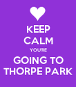 KEEP CALM YOU'RE GOING TO THORPE PARK - Personalised Poster large