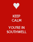 KEEP CALM  YOU'RE IN SOUTHWELL - Personalised Poster large