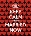 KEEP CALM YOU'RE MARRIED NOW - Personalised Poster large
