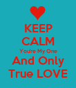 KEEP CALM You're My One  And Only  True LOVE - Personalised Poster large