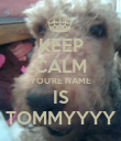 KEEP CALM YOU'RE NAME IS TOMMYYYY - Personalised Poster large