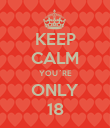 KEEP CALM YOU´RE ONLY 18 - Personalised Poster large