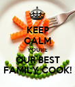 KEEP CALM YOU'RE OUR BEST FAMILY COOK! - Personalised Poster large