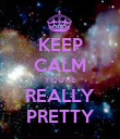 KEEP CALM YOU'RE REALLY PRETTY - Personalised Poster large