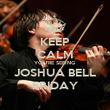 KEEP CALM YOU'RE SEEING JOSHUA BELL FRIDAY - Personalised Poster large