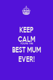KEEP CALM YOU'RE THE BEST MUM EVER! - Personalised Poster large
