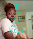 KEEP CALM YOU'RE WITH BRODIE - Personalised Poster large