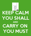 KEEP CALM YOU SHALL AND CARRY ON  YOU MUST - Personalised Poster large