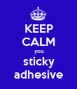 KEEP CALM you sticky adhesive - Personalised Poster large