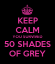 KEEP CALM YOU SURVIVED 50 SHADES OF GREY - Personalised Poster large
