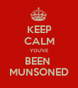 KEEP CALM YOU'VE BEEN  MUNSONED - Personalised Poster large