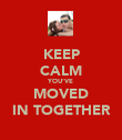 KEEP CALM YOU'VE MOVED IN TOGETHER - Personalised Poster large