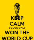 KEEP CALM YOU'VE ONLY WON THE WORLD CUP - Personalised Poster large
